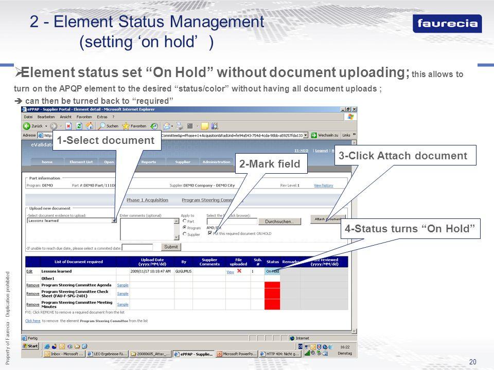 Property of Faurecia - Duplication prohibited 20 2 - Element Status Management (setting on hold ) Element status set On Hold without document uploadin
