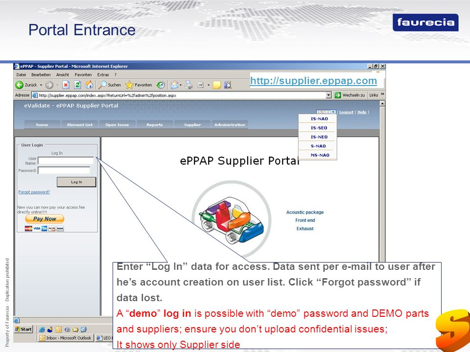 Property of Faurecia - Duplication prohibited 6 Portal Entrance Enter Log In data for access. Data sent per e-mail to user after hes account creation