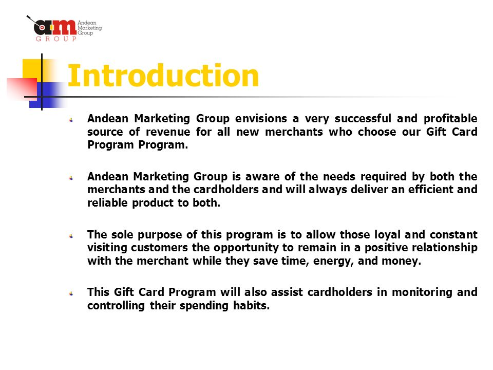 Introduction Andean Marketing Group envisions a very successful and profitable source of revenue for all new merchants who choose our Gift Card Program Program.
