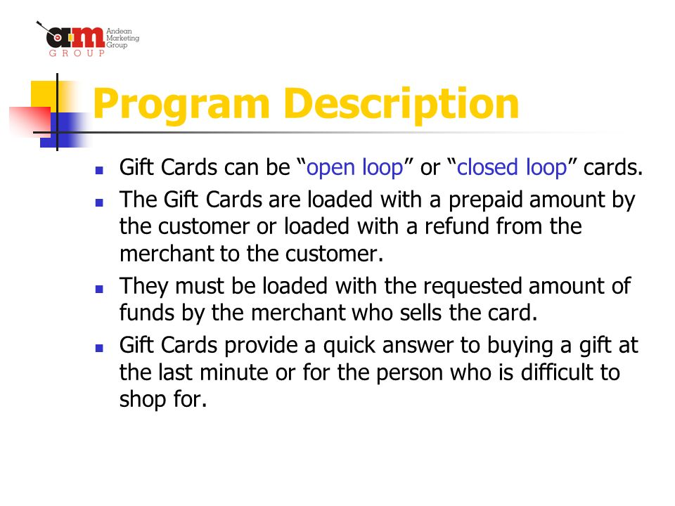 Program Description Gift Cards can be open loop or closed loop cards.