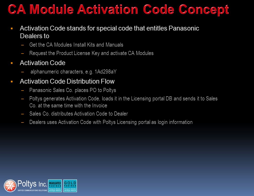 Activation Code stands for special code that entitles Panasonic Dealers to –Get the CA Modules Install Kits and Manuals –Request the Product License K