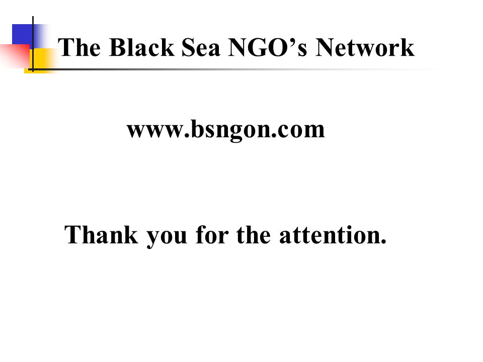 The Black Sea NGOs Network www.bsngon.com Thank you for the attention.