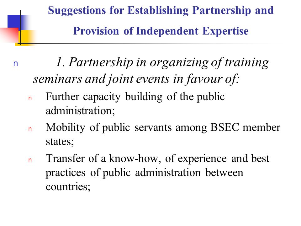 Suggestions for Establishing Partnership and Provision of Independent Expertise n 1. Partnership in organizing of training seminars and joint events i