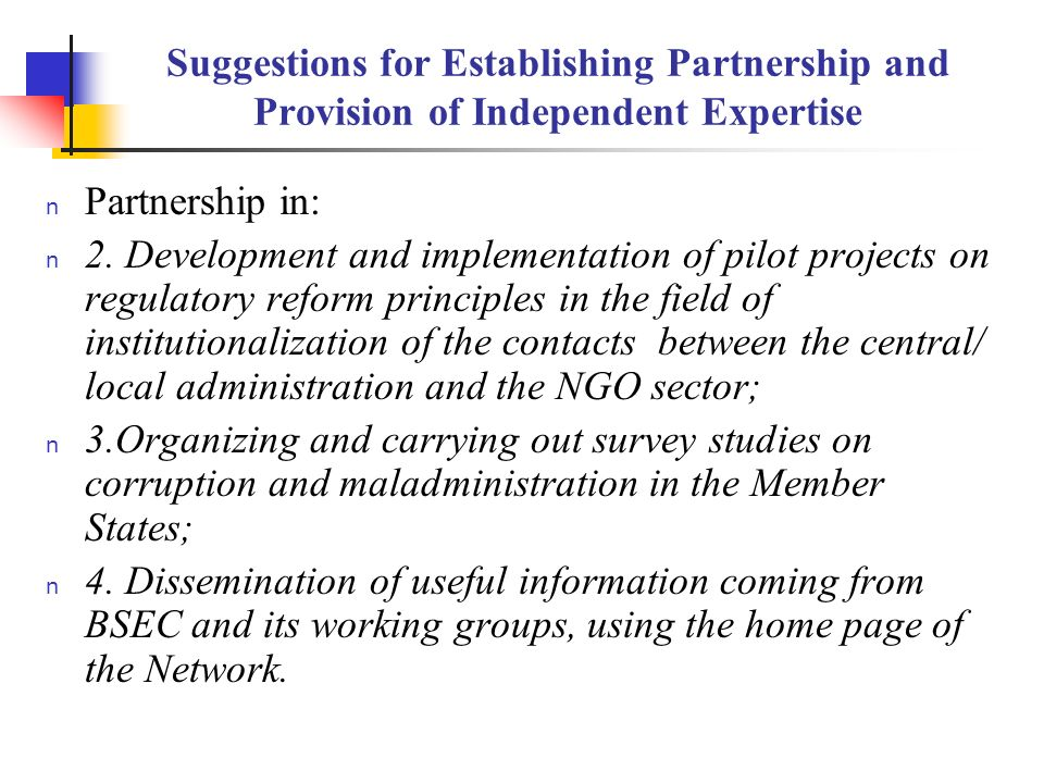 Suggestions for Establishing Partnership and Provision of Independent Expertise n Partnership in: n 2. Development and implementation of pilot project
