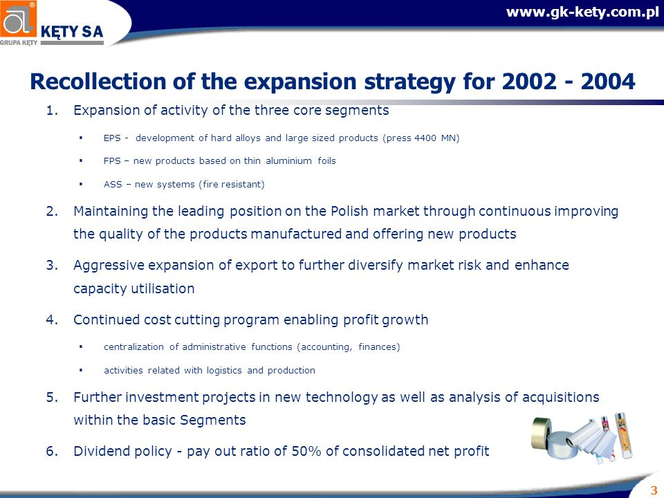 www.gk-kety.com.pl 3 Recollection of the expansion strategy for 2002 - 2004 1.Expansion of activity of the three core segments EPS - development of ha