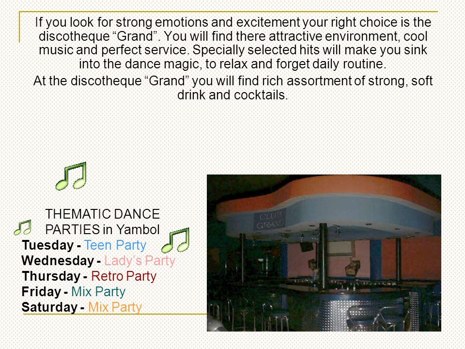 If you look for strong emotions and excitement your right choice is the discotheque Grand.