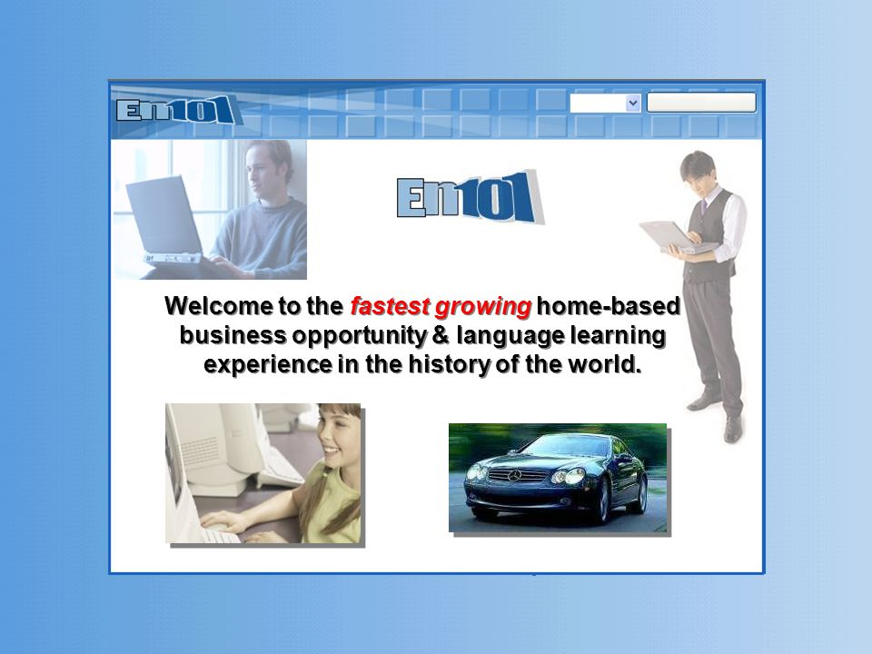 Welcome to the fastest growing home-based business opportunity & language learning experience in the history of the world.