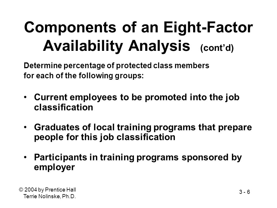 © 2004 by Prentice Hall Terrie Nolinske, Ph.D. 3 - 6 Components of an Eight-Factor Availability Analysis (contd) Determine percentage of protected cla