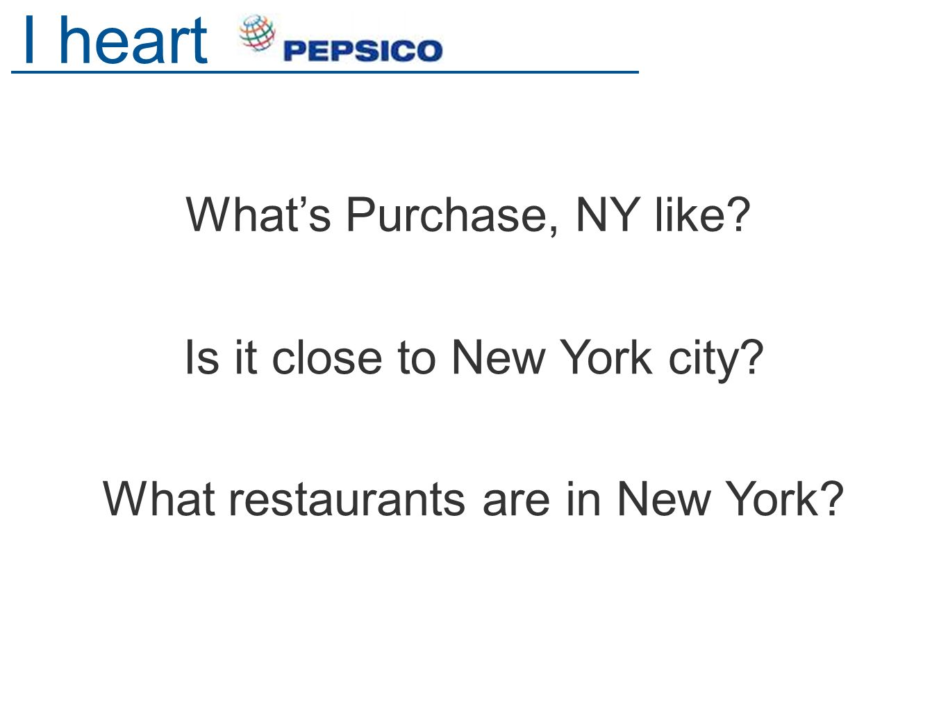 Whats Purchase, NY like I heart Is it close to New York city What restaurants are in New York