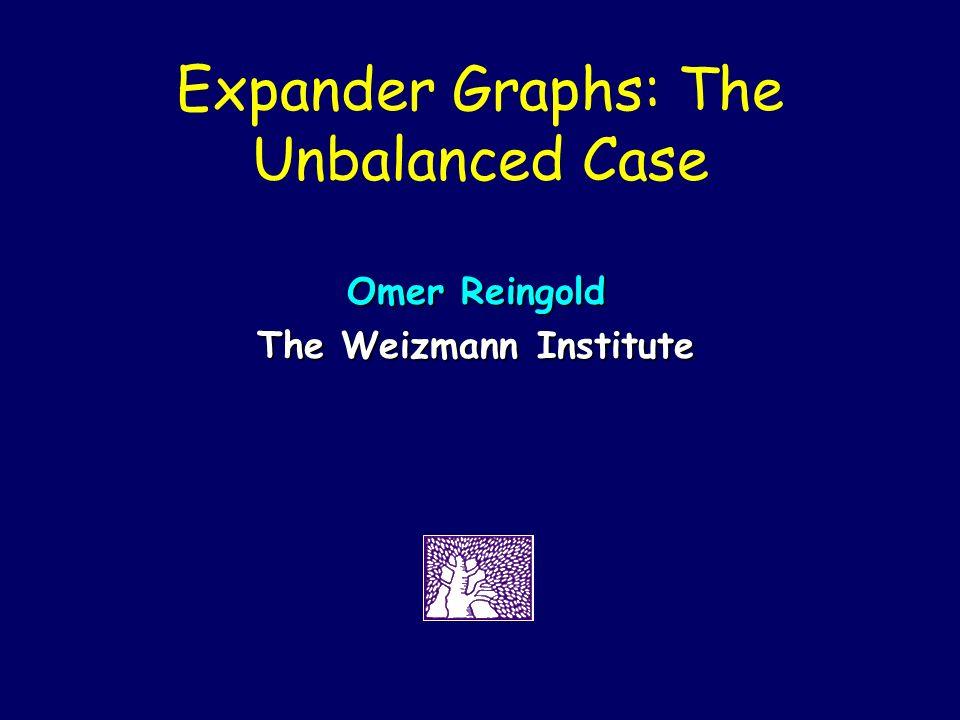 Expander Graphs: The Unbalanced Case Omer Reingold The Weizmann Institute