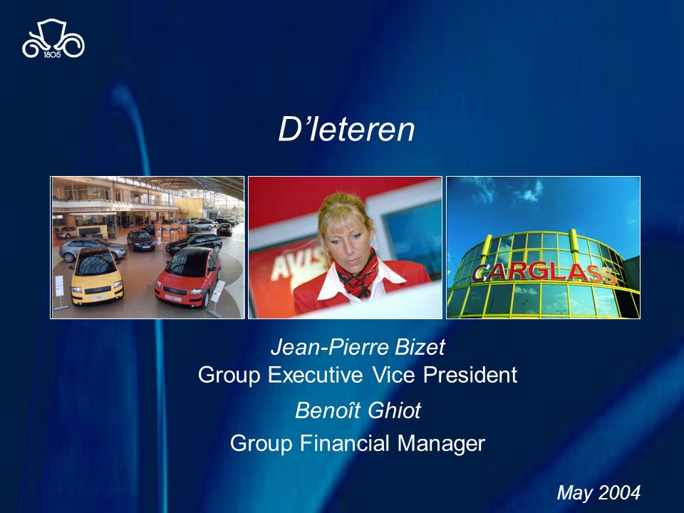 DIeteren May 2004 Jean-Pierre Bizet Group Executive Vice President Benoît Ghiot Group Financial Manager