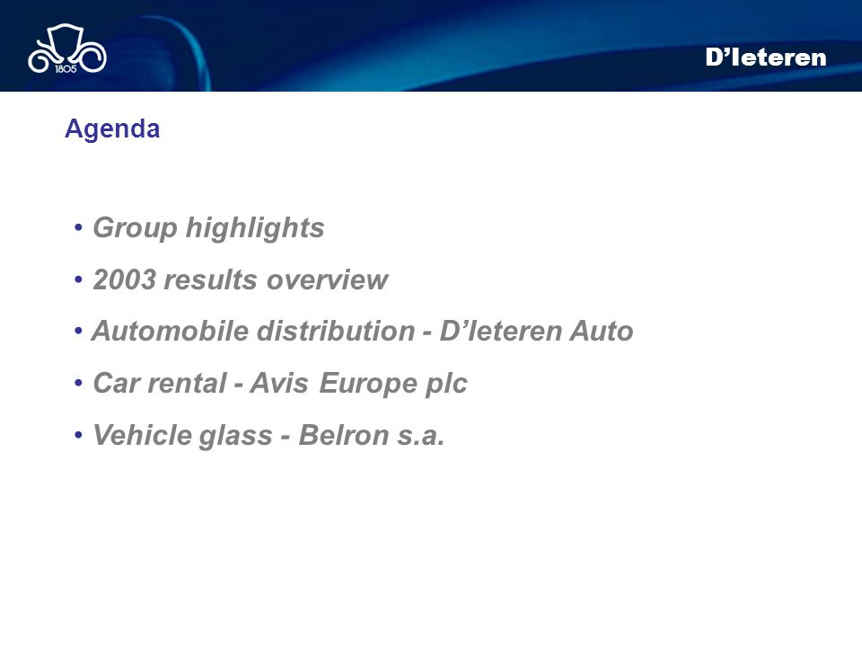 Group highlights 2003 results overview Automobile distribution - DIeteren Auto Car rental - Avis Europe plc Vehicle glass - Belron s.a. DIeteren Agend