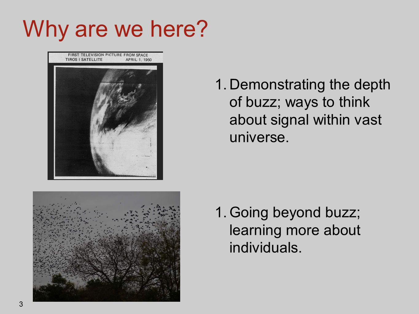 Why are we here? 1.Demonstrating the depth of buzz; ways to think about signal within vast universe. 1.Going beyond buzz; learning more about individu