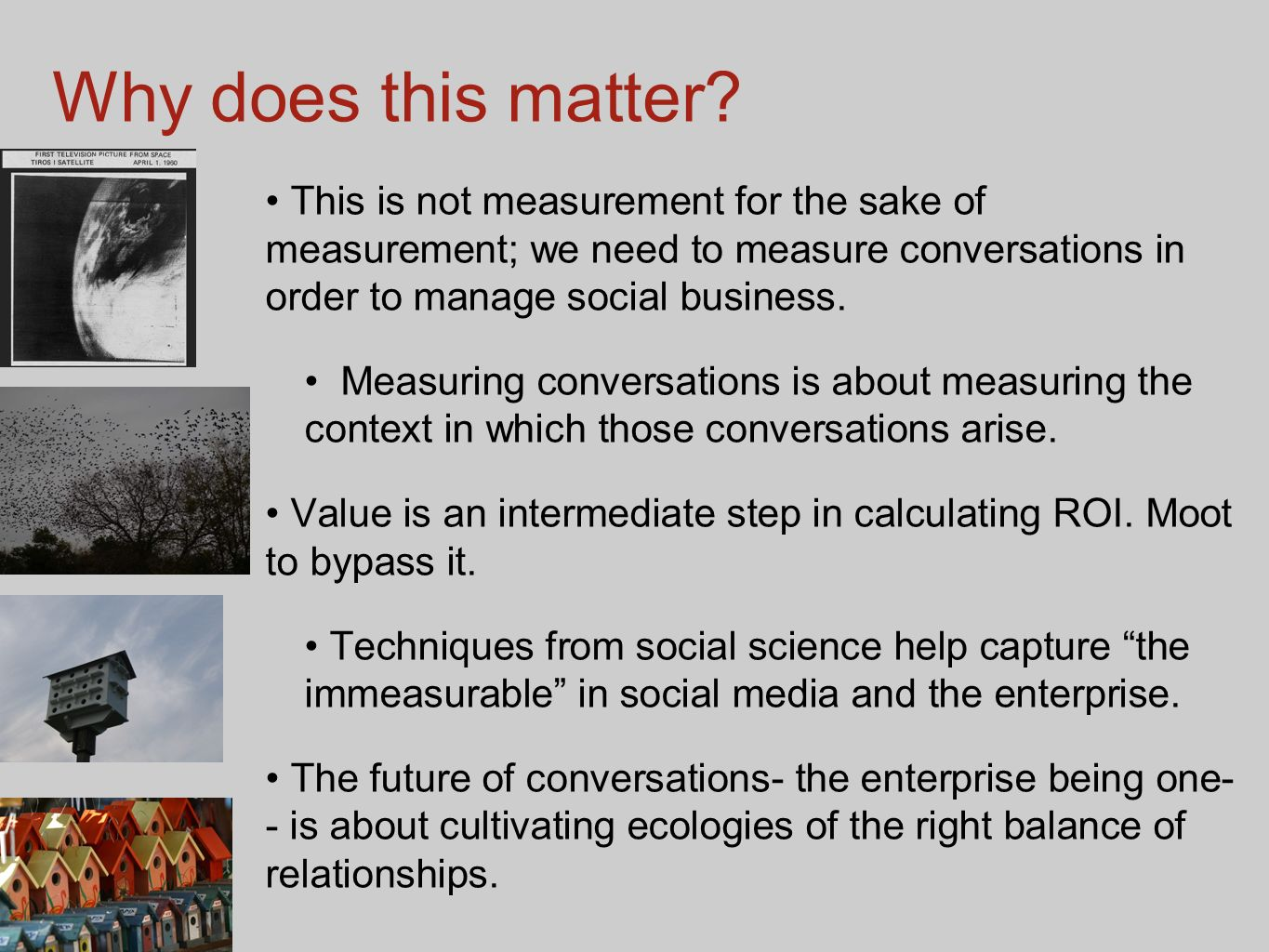 46 Why does this matter? This is not measurement for the sake of measurement; we need to measure conversations in order to manage social business. Mea