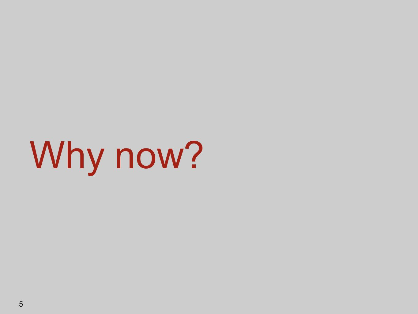Why now? 5