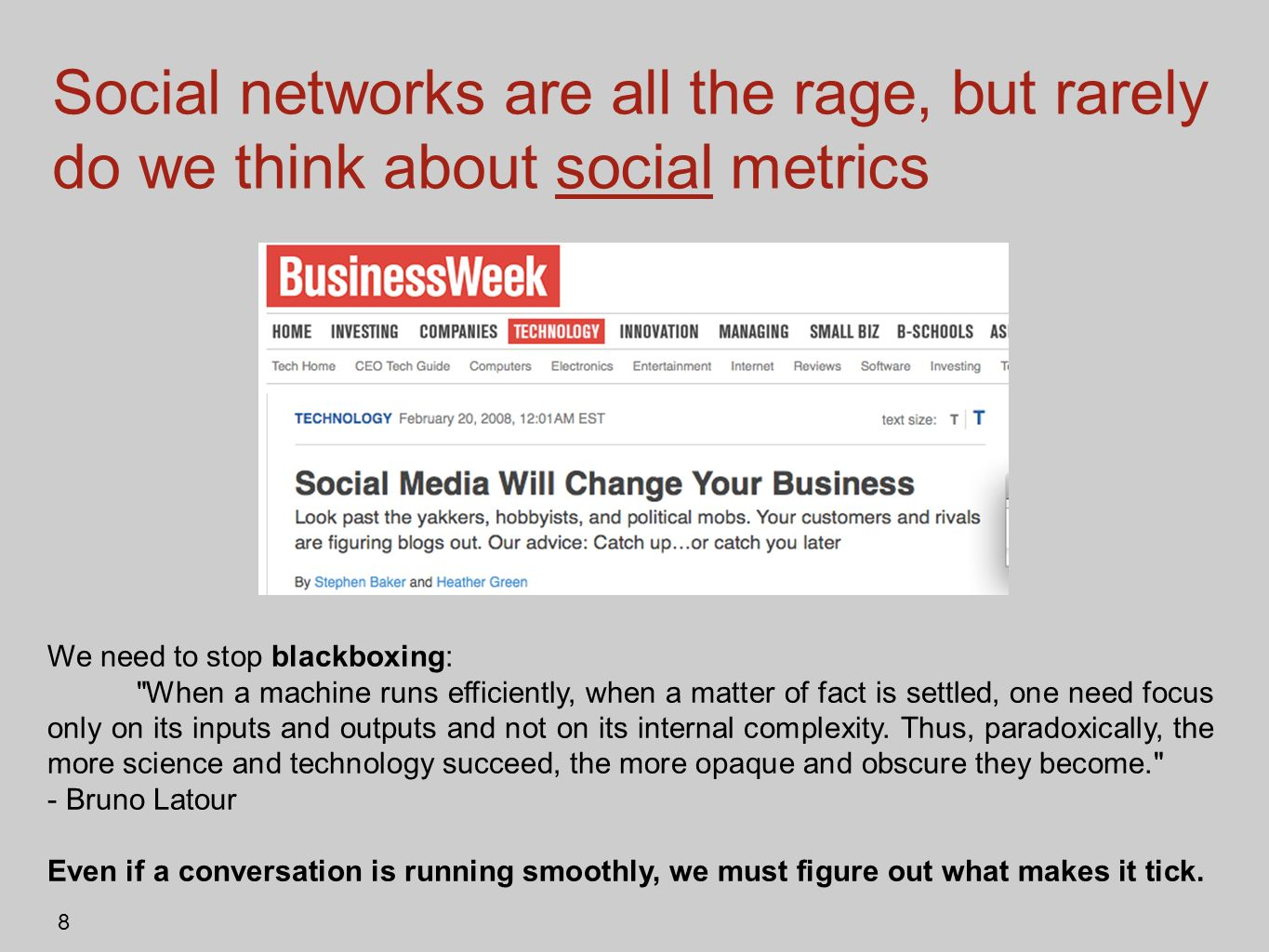 8 Social networks are all the rage, but rarely do we think about social metrics We need to stop blackboxing: