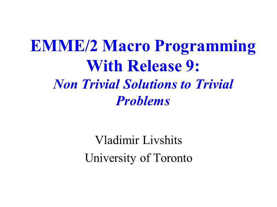 EMME/2 Macro Programming With Release 9: Non Trivial Solutions to Trivial Problems Vladimir Livshits University of Toronto