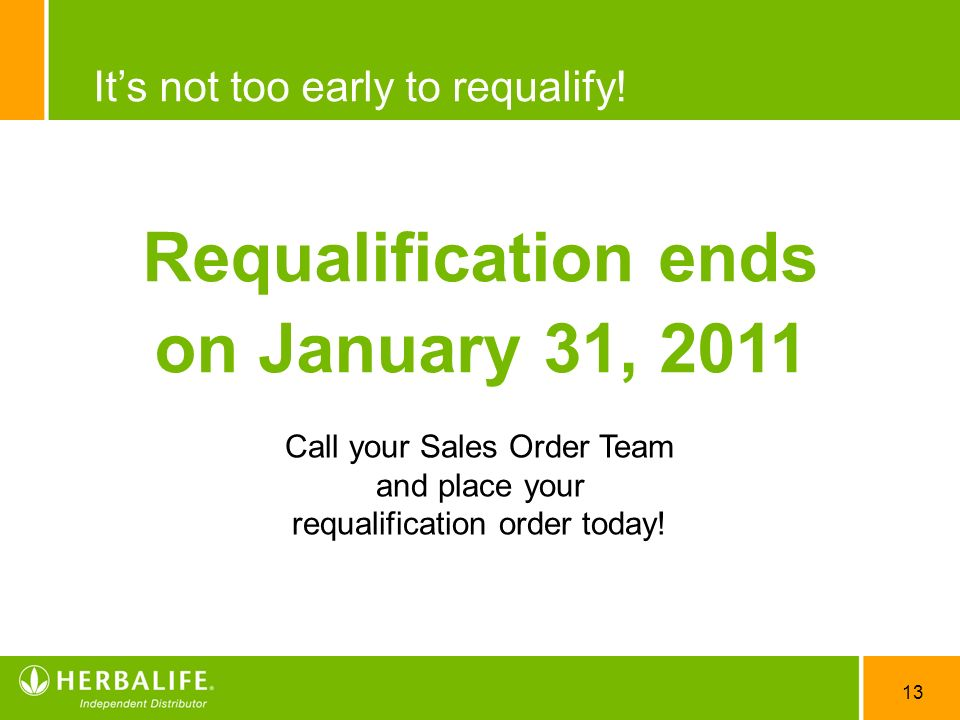 13 Its not too early to requalify! Requalification ends on January 31, 2011 Call your Sales Order Team and place your requalification order today!