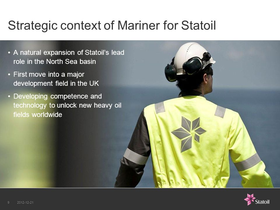 Strategic context of Mariner for Statoil A natural expansion of Statoils lead role in the North Sea basin First move into a major development field in the UK Developing competence and technology to unlock new heavy oil fields worldwide 2012-12-219