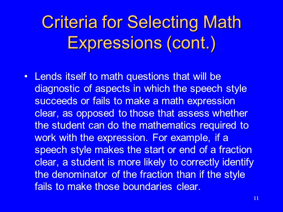 Criteria for Selecting Math Expressions (cont.) Lends itself to math questions that will be diagnostic of aspects in which the speech style succeeds or fails to make a math expression clear, as opposed to those that assess whether the student can do the mathematics required to work with the expression.