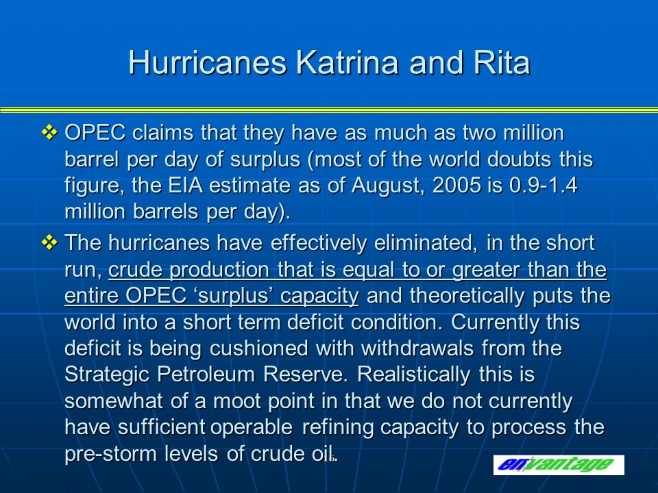 16 Hurricanes Katrina and Rita OPEC claims that they have as much as two million barrel per day of surplus (most of the world doubts this figure, the EIA estimate as of August, 2005 is 0.9-1.4 million barrels per day).
