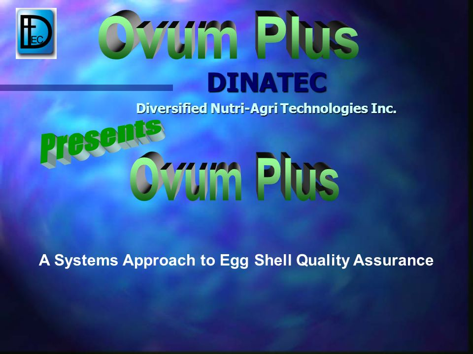 A Systems Approach to Egg Shell Quality Assurance DINATEC Diversified Nutri-Agri Technologies Inc.