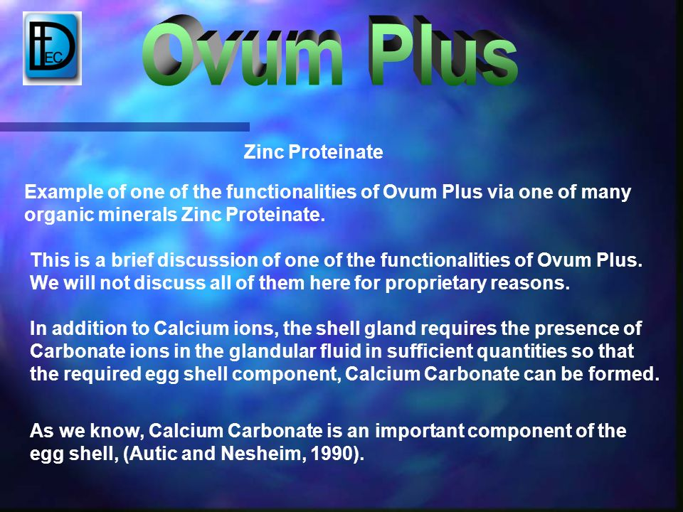Zinc Proteinate Example of one of the functionalities of Ovum Plus via one of many organic minerals Zinc Proteinate. This is a brief discussion of one