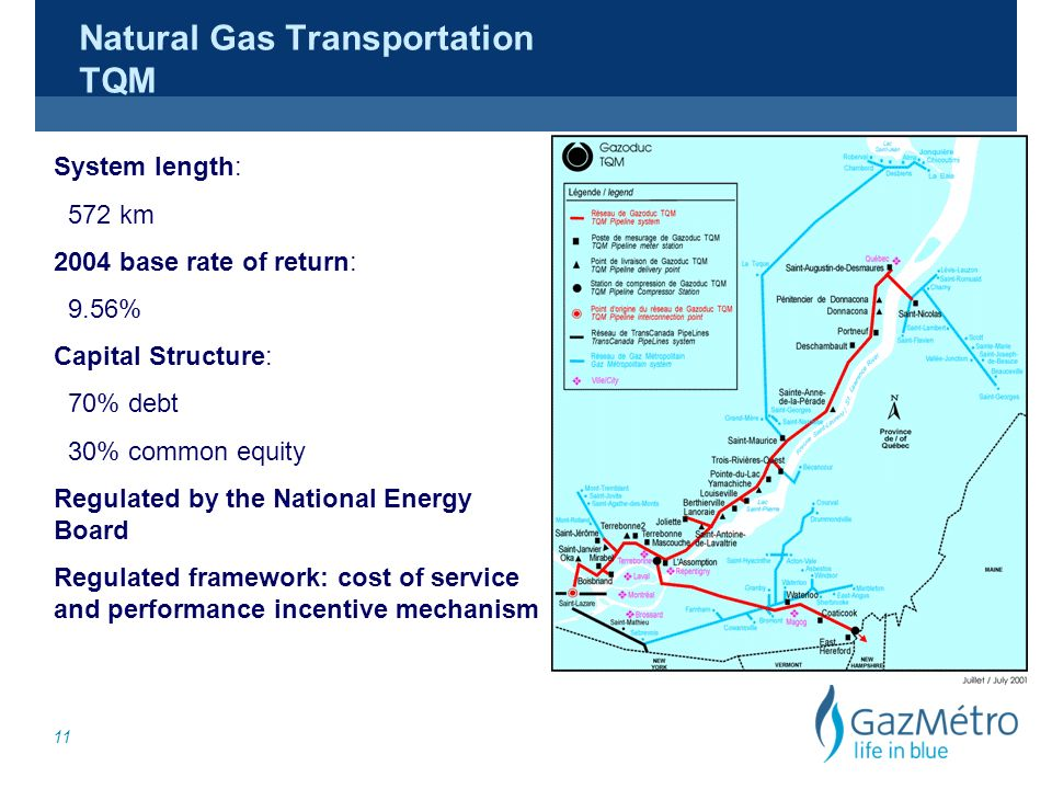 11 Natural Gas Transportation TQM System length: 572 km 2004 base rate of return: 9.56% Capital Structure: 70% debt 30% common equity Regulated by the