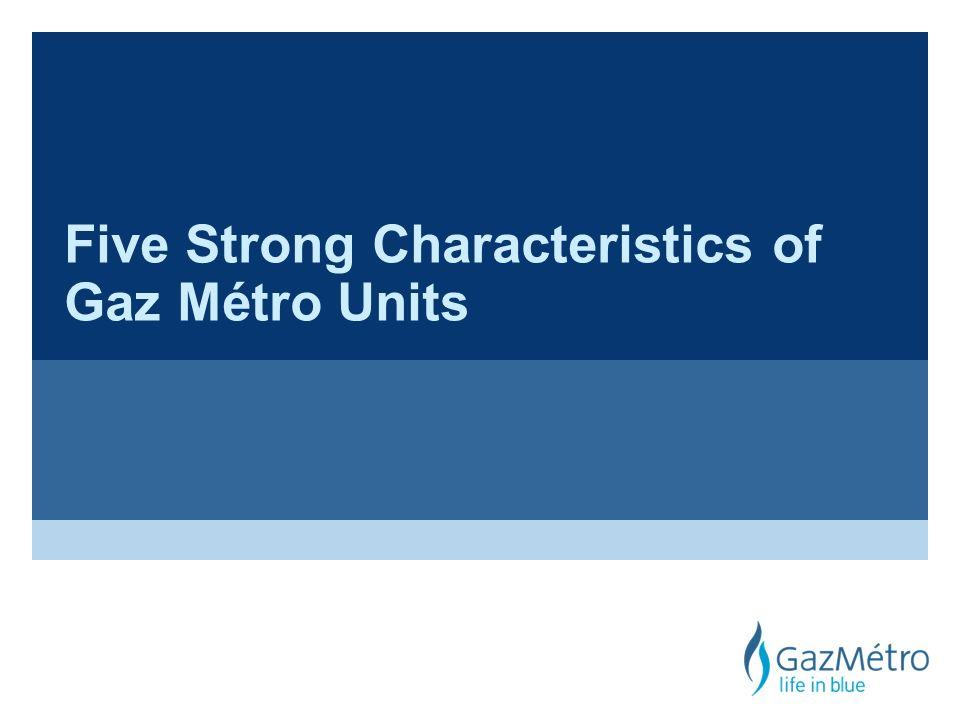 Five Strong Characteristics of Gaz Métro Units
