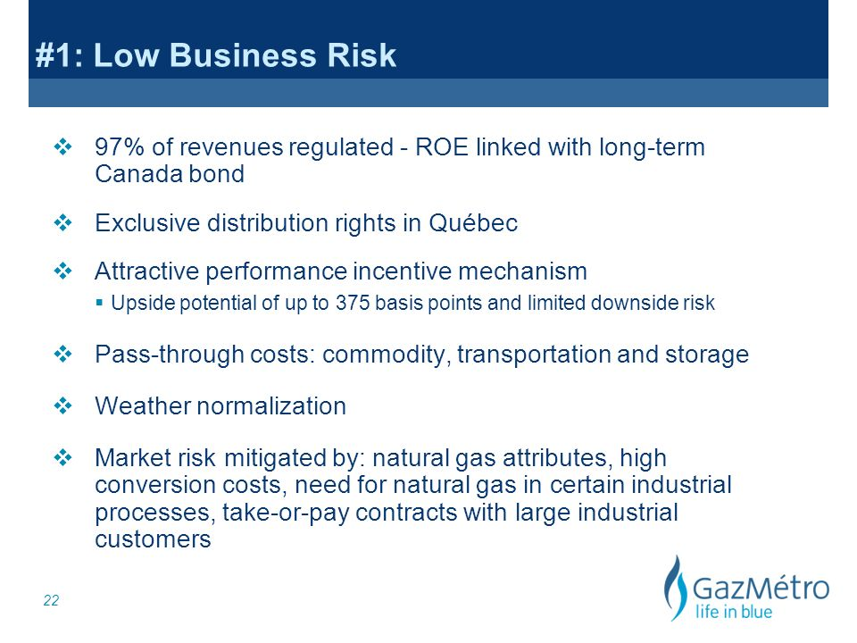22 #1: Low Business Risk v 97% of revenues regulated - ROE linked with long-term Canada bond v Exclusive distribution rights in Québec v Attractive pe