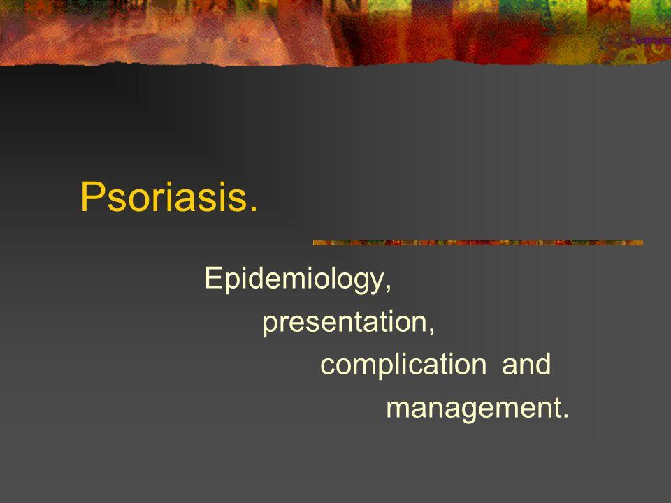 Psoriasis. Epidemiology, presentation, complication and management.
