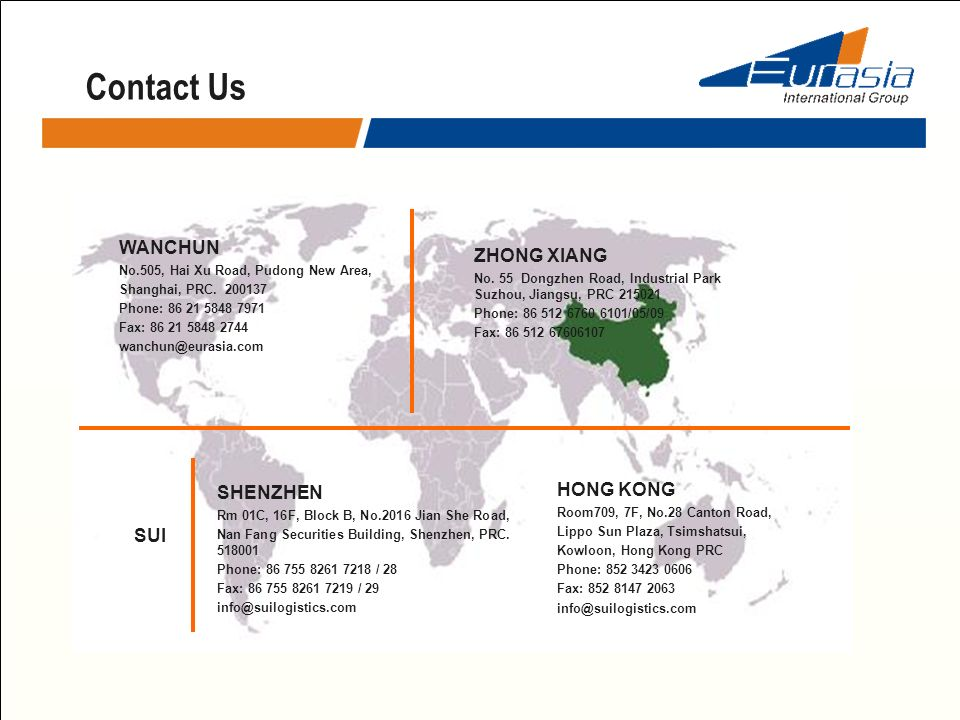Contact Us SUI SHENZHEN Rm 01C, 16F, Block B, No.2016 Jian She Road, Nan Fang Securities Building, Shenzhen, PRC. 518001 Phone: 86 755 8261 7218 / 28