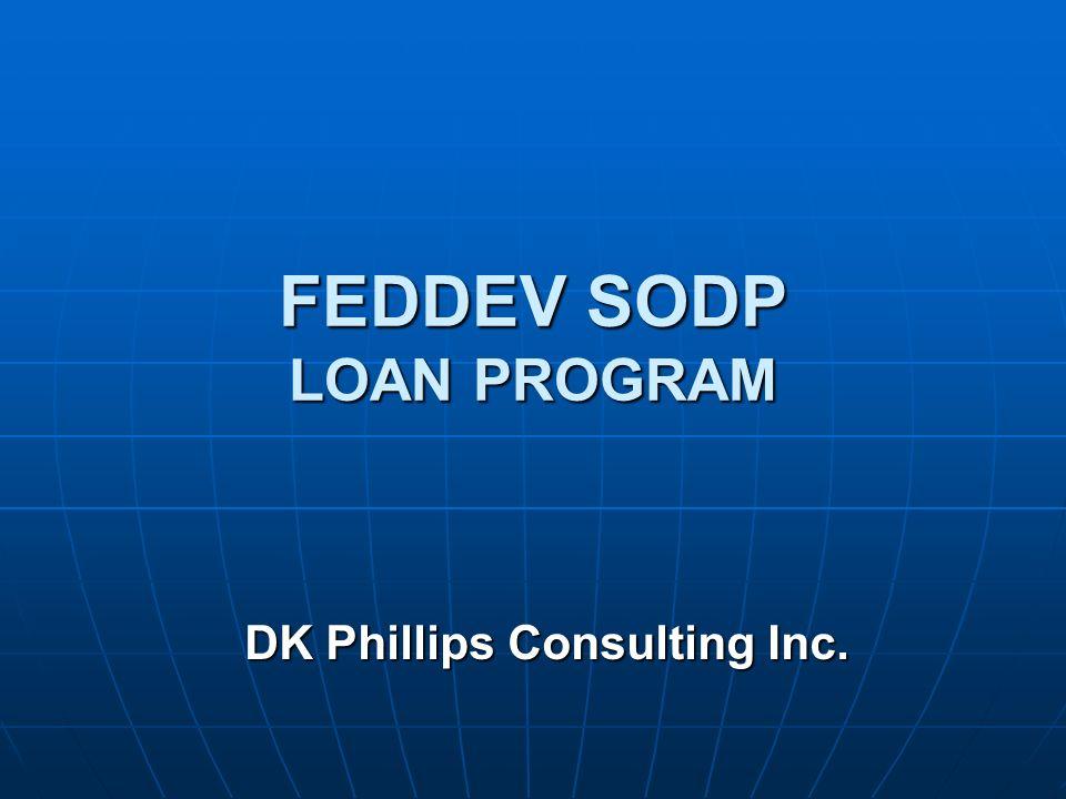 FEDDEV SODP LOAN PROGRAM DK Phillips Consulting Inc.