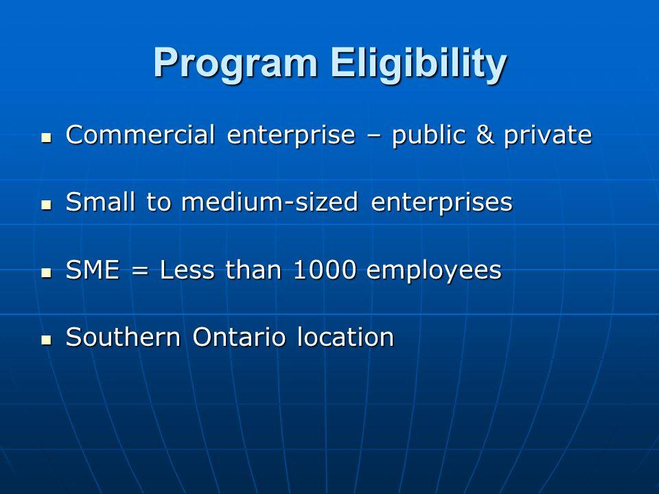 Program Eligibility Commercial enterprise – public & private Commercial enterprise – public & private Small to medium-sized enterprises Small to mediu