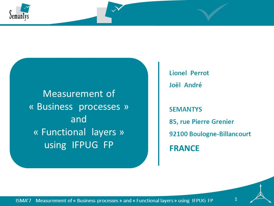ISMA7 Measurement of « Business processes » and « Functional layers » using IFPUG FP 12 useraction & transactionabbrev IFPUG type manual (y/n) state ment FP AL FP U1verifies the document(s)verif1 yes U1simplified list of itemslist11EIno33 U1simplified view of itemview1EQno33 U1scan document(s)scan1EOno44 U1associate scan to itemassoc1EIno33 U1simplified list of itemslist12EQno3 = list11 U1put letter in lockerput1 yes U2study the document(s)study2 yes U2complex list of itemslist2EQno44 U2detailed view of itemview2EQno66 U2scan document(s)scan2EOno4 = scan1 U2associate scan to itemassoc2EIno3 = assoc1 U2put letter in lockerput2 yes U1 & U2TOTAL action & transaction 943323 U1 & U2Percentages 31%143%100% Example measurement IFPUG transactional function