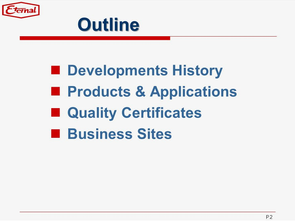 P.2 Outline Developments History Products & Applications Quality Certificates Business Sites