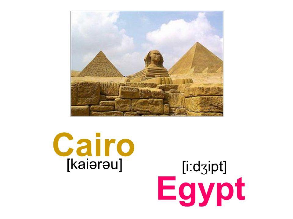 Cairo Egypt [kaiərəu] [i:d ʒ ipt]
