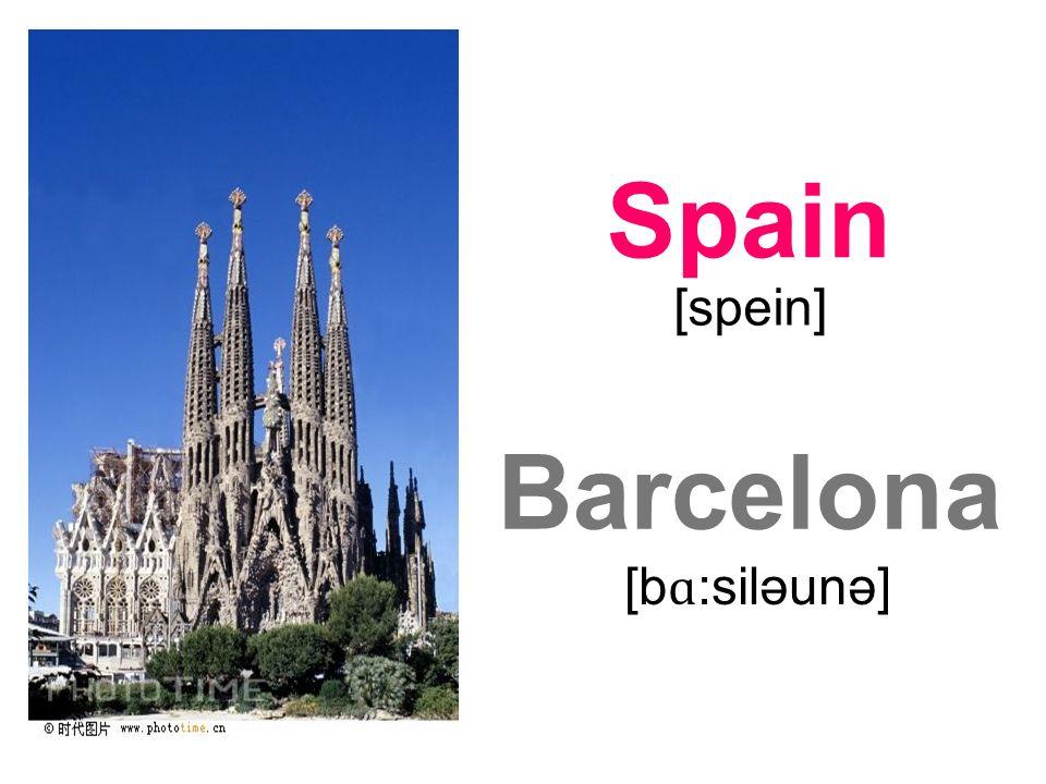 Barcelona Spain [spein] [b ɑ :siləunə]