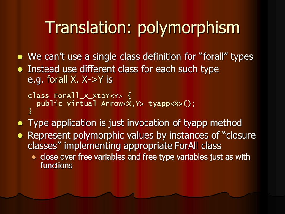 Translation: polymorphism We cant use a single class definition for forall types We cant use a single class definition for forall types Instead use different class for each such type e.g.