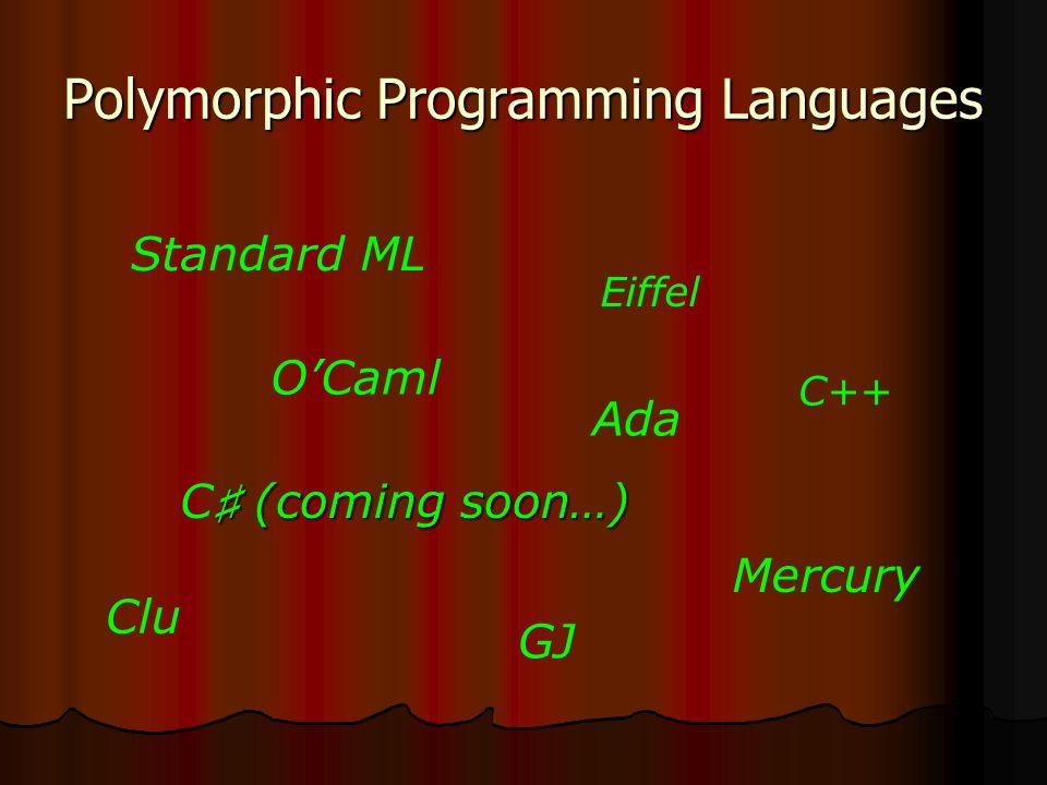 Polymorphic Programming Languages Standard ML OCaml Eiffel Ada (coming soon…) C (coming soon…) GJ C++ Mercury Clu
