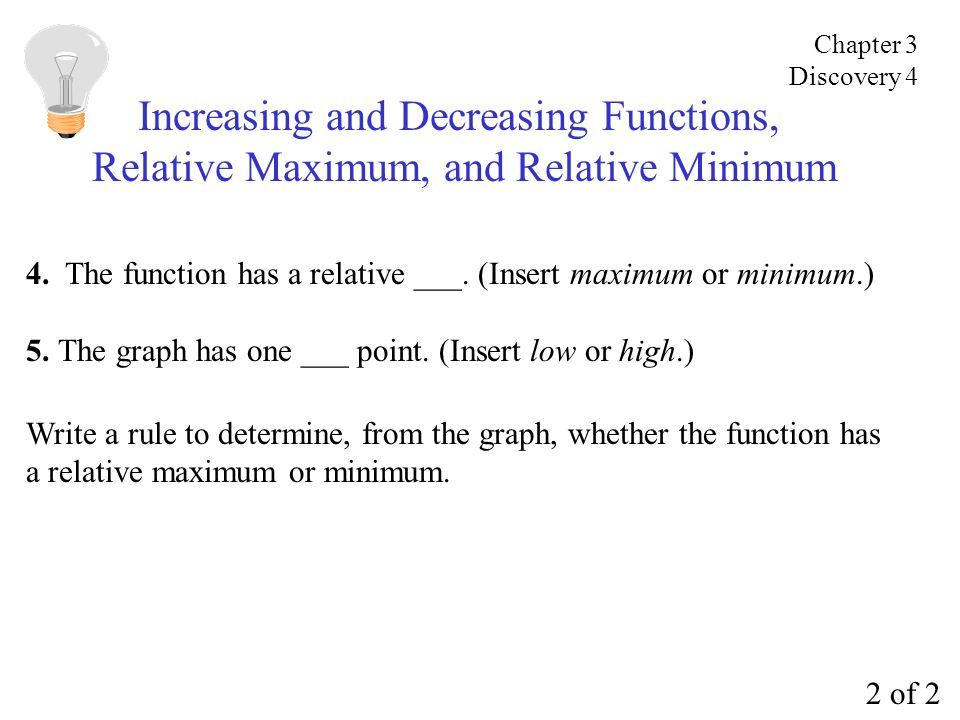 Increasing and Decreasing Functions, Relative Maximum, and Relative Minimum 4. The function has a relative ___. (Insert maximum or minimum.) 5. The gr