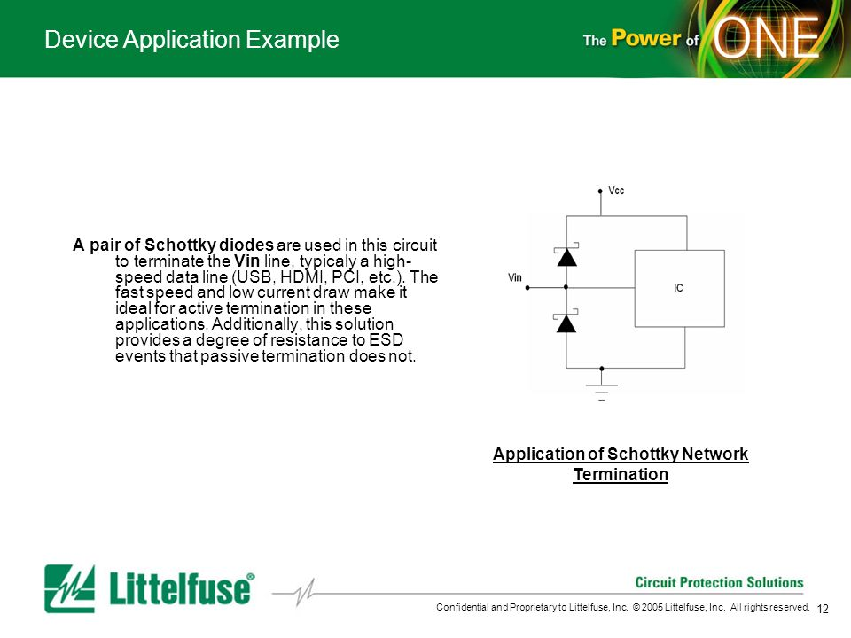 12 Confidential and Proprietary to Littelfuse, Inc. © 2005 Littelfuse, Inc. All rights reserved. Device Application Example Application of Schottky Ne