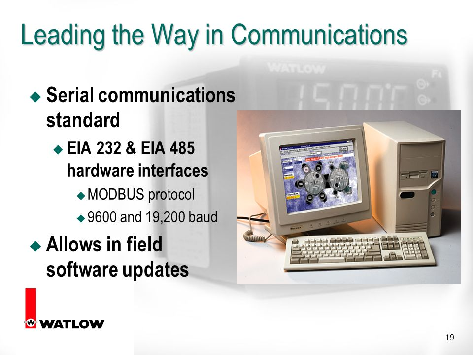 19 Leading the Way in Communications u Serial communications standard u EIA 232 & EIA 485 hardware interfaces u MODBUS protocol u 9600 and 19,200 baud u Allows in field software updates