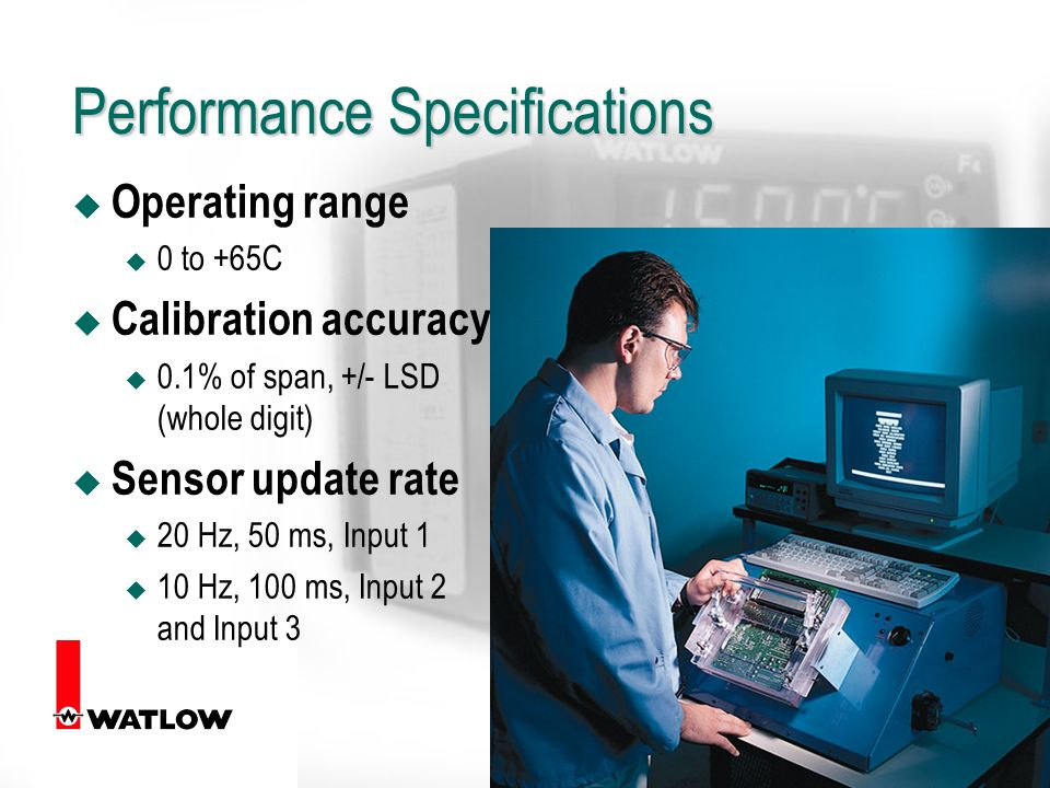 21 Performance Specifications u Operating range u 0 to +65C u Calibration accuracy u 0.1% of span, +/- LSD (whole digit) u Sensor update rate 20 Hz, 50 ms, Input 1 u 10 Hz, 100 ms, Input 2 and Input 3