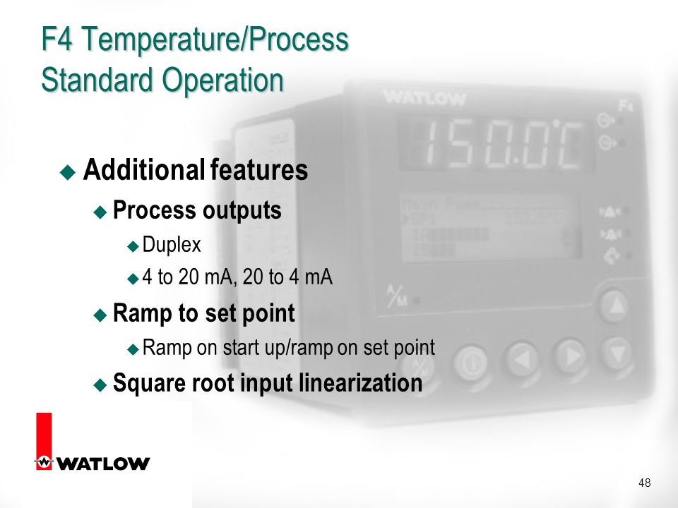 48 F4 Temperature/Process Standard Operation u Additional features u Process outputs u Duplex u 4 to 20 mA, 20 to 4 mA u Ramp to set point u Ramp on start up/ramp on set point u Square root input linearization