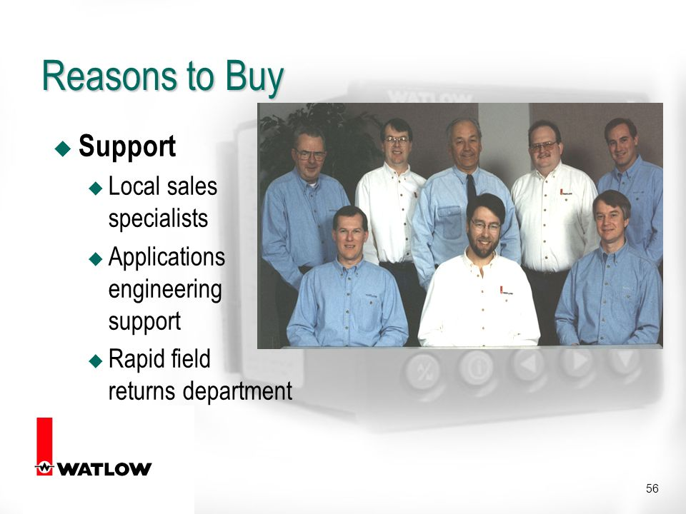 56 Reasons to Buy u Support u Local sales specialists u Applications engineering support u Rapid field returns department