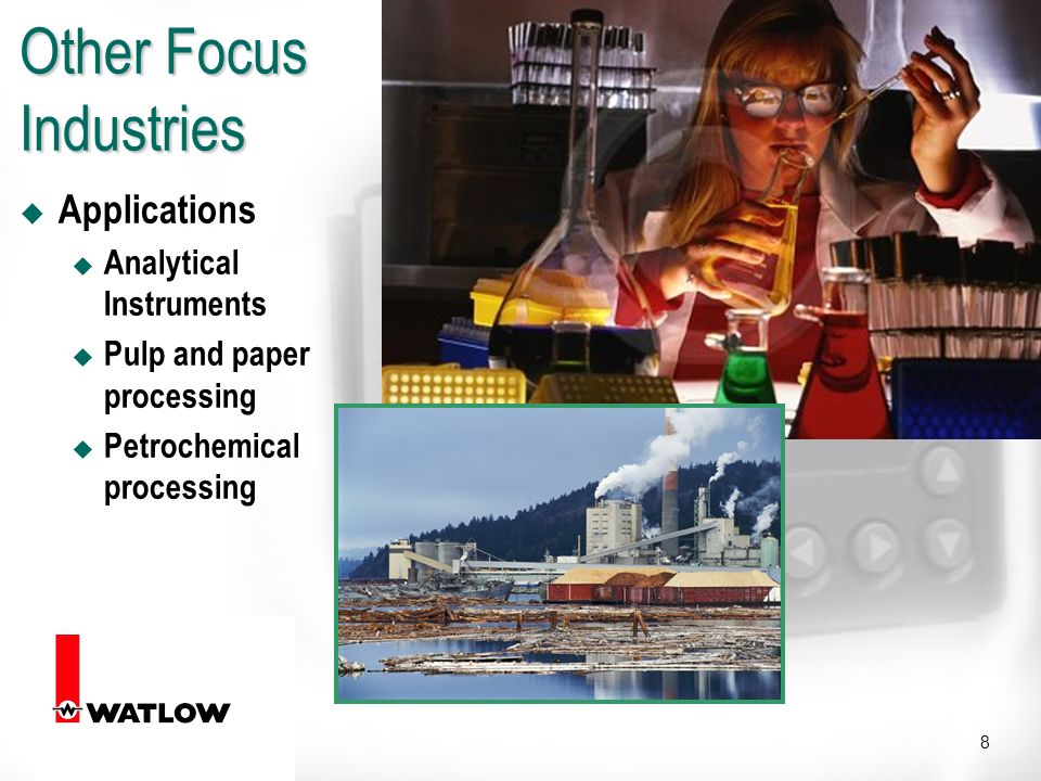 8 Other Focus Industries u Applications u Analytical Instruments u Pulp and paper processing u Petrochemical processing