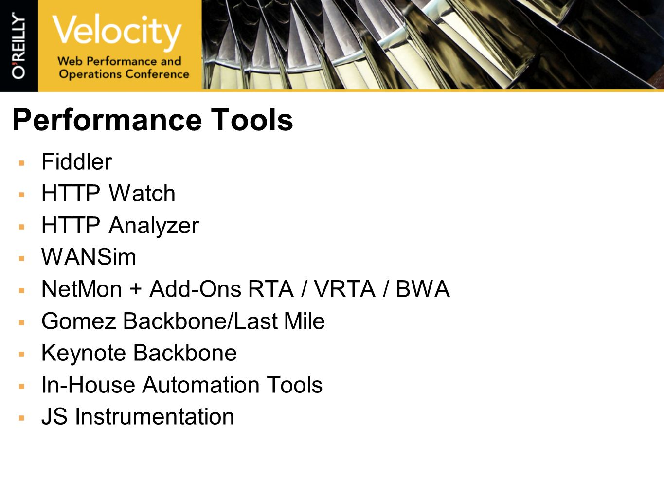 Performance Tools Fiddler HTTP Watch HTTP Analyzer WANSim NetMon + Add-Ons RTA / VRTA / BWA Gomez Backbone/Last Mile Keynote Backbone In-House Automation Tools JS Instrumentation