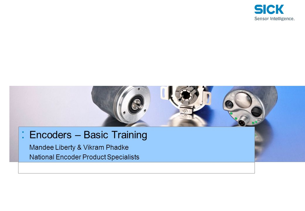 Mandee Liberty & Vikram Phadke National Encoder Product Specialists : Encoders – Basic Training