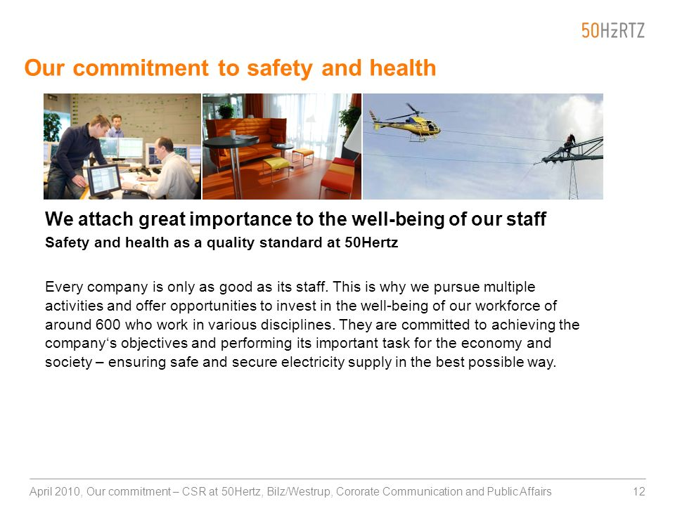 12April 2010, Our commitment – CSR at 50Hertz, Bilz/Westrup, Cororate Communication and Public Affairs Our commitment to safety and health We attach g